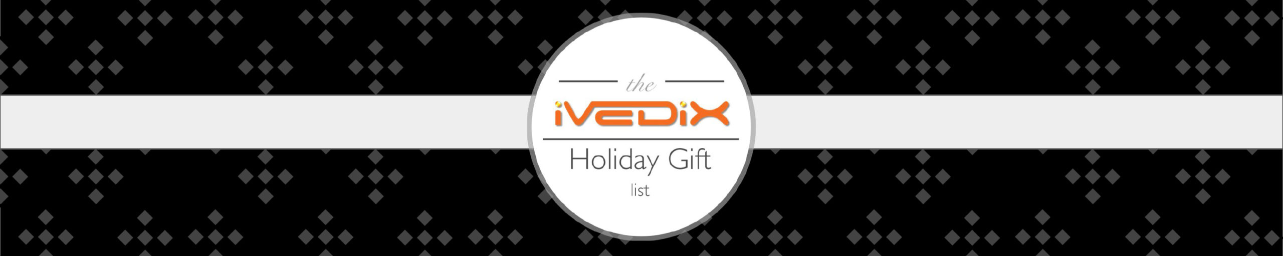 2016 iVEDiX Holiday Gift List